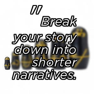 Break into shorter narratives