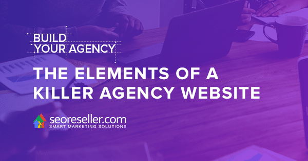 The Elements Of A Killer Agency Website
