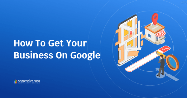 How To Get Your Business On Google-OG_Blog