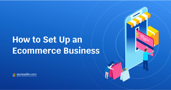 seoreseller-How to Set Up an Ecommerce Business 001